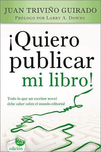 9788415404286: Quiero publicar mi libro / I Want To Publish My Book: Todo lo que un escritor novel debe saber sobre el mundo editorial / Everything a Novice Writer ... About the Publishing World (Spanish Edition)