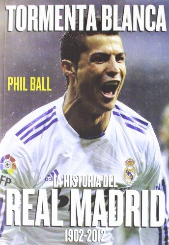 Tormenta blanca: La historia del Real Madrid (1902-2012) (Spanish Edition) (9788415405320) by Ball, Phil