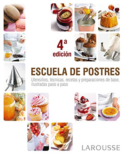 9788415411376: Escuela de postres / School Desserts: Utensilios, tecnicas, recetas y preparaciones de base ilustradas paso a paso / Illustrated Step by Step Tools, ... Recipes and Preparations (Spanish Edition)