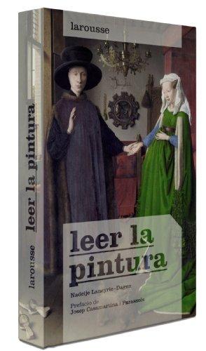 9788415411796: Leer La Pintura (Larousse - Libros Ilustrados/ Prácticos - Arte Y Cultura)