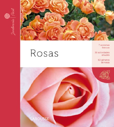 9788415411895: Rosas (Larousse - Libros Ilustrados/ Prácticos - Ocio Y Naturaleza - Jardinería - Colección Jardinería Fácil)