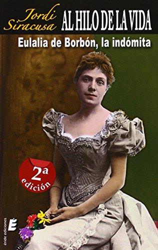 9788415425199: Al hilo de la vida... Eulalia de Borbón, la indómita