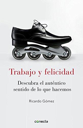 9788415431053: Trabajo y felicidad / Work and happiness: Descubre El Autentico Sentido De Lo Que Hacemos / Discover the Real Meaning of What We Do (Spanish Edition)