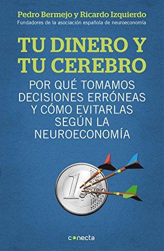 9788415431718: Tu dinero y tu cerebro: Por qué tomamos decisiones erróneas y cómo evitarlas según la neuroeconomía (CONECTA)