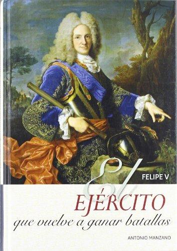 9788415436058: Felipe V : el ejército que vuelve a ganar batallas