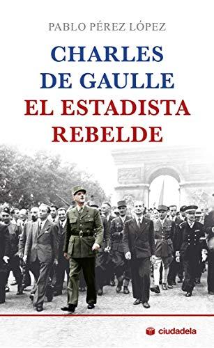 9788415436416: Charles De Gaulle, El Estadista rebelde (Ciudadela)