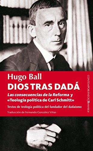 9788415441106: Dios tras Dadá: Las Concecuencias De La Reforma Y Teología Política De Carl Schmitt / the Consequences of Reform and Political Theology of Carl Schmitt (Spanish Edition)