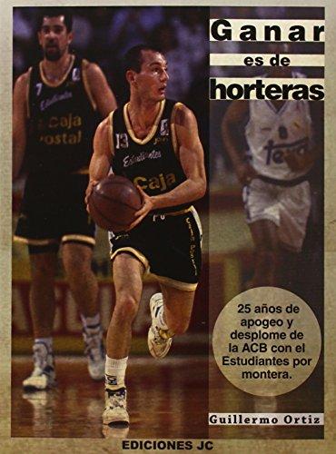 Imagen de archivo de Ganar es de horteras: 25 años de apogeo y desplome de la ACB con el Estudiantes por montera a la venta por Agapea Libros