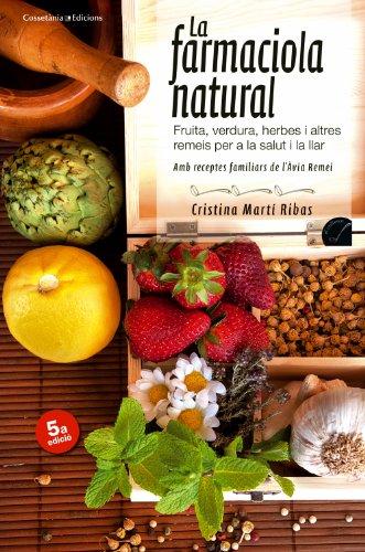 9788415456407: La farmaciola natural: Fruita, verdura, herbes i altres remeis per a la salut i la llar. Amb receptes familiars de l'Àvia Remei 5a edició (El Cullerot)