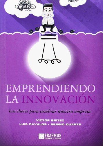 EMPRENDIENDO LA INNOVACION: Las claves para cambiar nuestra empresa: Víctor Brítez, Luis Dávalos, ...