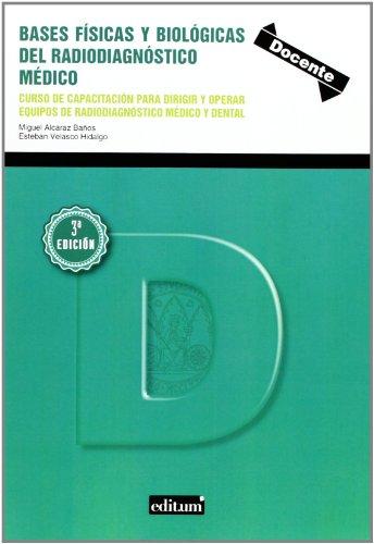 Bases físicas y biológicas del radiodiagnóstico médico: Miguel Alcaraz Baños,