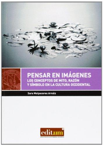 9788415463689: Pensar en imágenes. Los conceptos de mito,razón y símbolo en la cultura occident