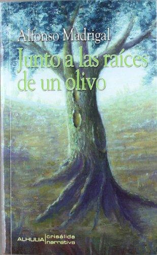 JUNTO A LAS RAICES DE UN OLIVO: MADRIGAL,ALFONSO