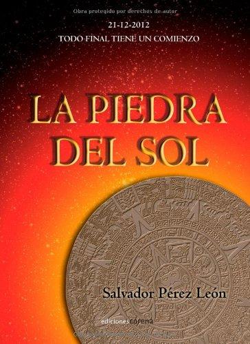 9788415471141: La piedra del Sol: 21-12-2012. Todo final tiene un comienzo (Narrativa)