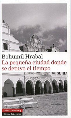 La pequeña ciudad donde se detuvo el tiempo (9788415472179) by BOHUMIL HRABAL