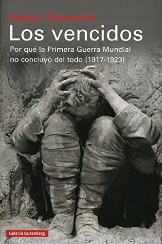LOS VENCIDOS, POR QUÉ LA PRIMERA GUERRA: Gerwarth, Robert