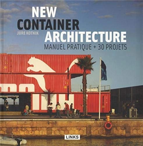 New Container Architecture : Manuel pratique + 30 projets: Jure Kotnik