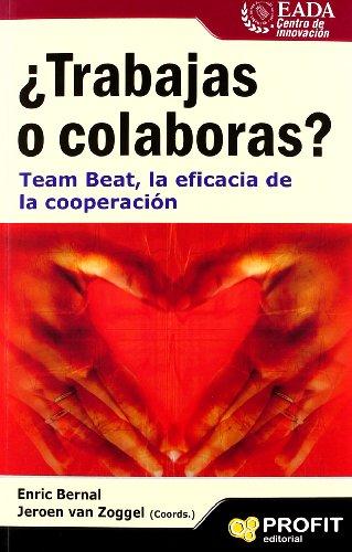 9788415505174: ¿Trabajas o colaboras?: Team Beat, la eficacia de la cooperacion