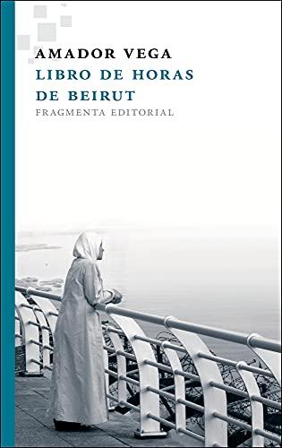 Libro De Horas De Beirut/ Book Of: Vega, Amador