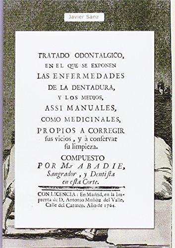 TRATADO ODONTÁLGICO, EN EL QUE SE EXPONEN ENFERMEDADES DE LA DENTADURA, Y LOS MEDIOS, ASSI ...