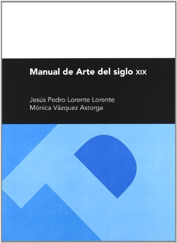 Manual de arte del siglo XIX (Paperback): Jesus Pedro Lorente,
