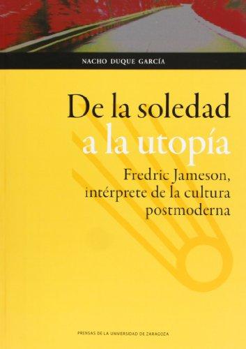 9788415538660: De la soledad a la utopía: Fredric Jameson, intérprete de la cultura postmoderna