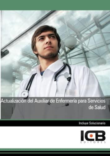 Manual actualización del auxiliar de enfermería para: ICB Editores