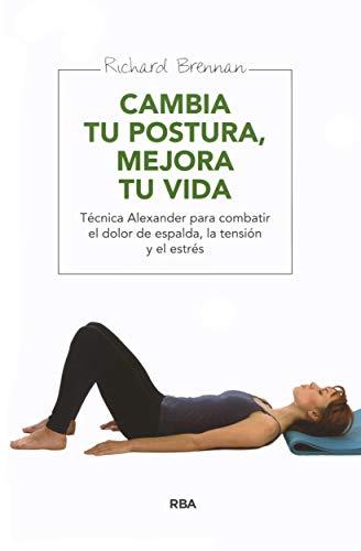 9788415541677: Cambia Tu Postura, Mejora Tu Vida (EJERCICIO CUERPO-MEN)
