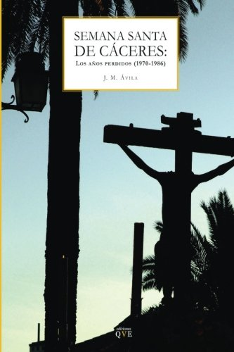Semana Santa de Caceres: Los Anos Perdidos: Avila Roman, Jose