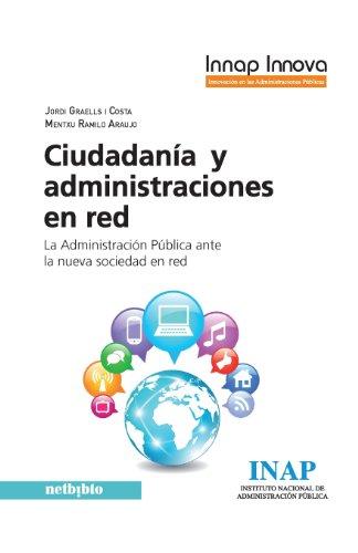 9788415562412: Ciudadanía Y Administraciones En Red. La Administración Pública Ante La Nueva Sociedad En Red (Innap Innova)