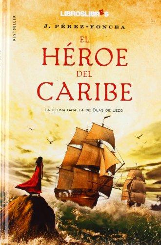 EL HÉROE DEL CARIBE: La última batalla de Blas de Lezo: J. PEREZ-FONCEA
