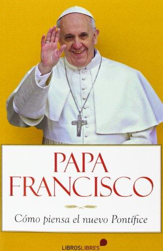 9788415570196: Papa Francisco: cómo piensa el nuevo Pontífice