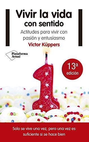 9788415577553: Vivir la vida con sentido: Actitudes para vivir con pasión y entusiasmo (Spanish Edition)