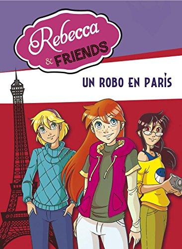 9788415580621: Rebecca & Friends 1. Un Robo En París