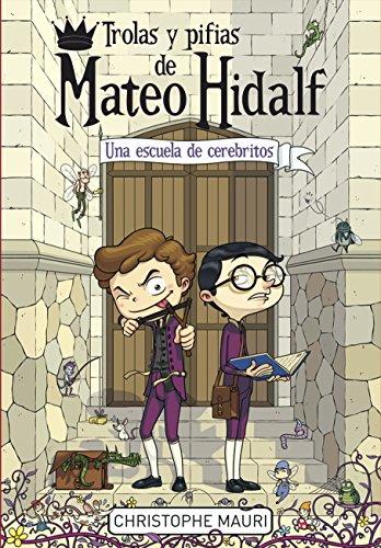 9788415580669: Trolas y pifias de Mateo Hidalf: Una escuela de cerebrito / A School of Genius