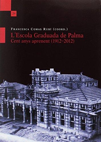L Escola Graduada de Palma. Cent anys aprenent (1912-2012) (Paperback): Francesca Comas Rubí