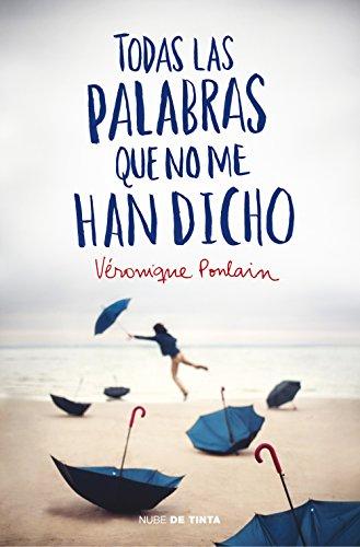 Todas Las Palabras Que No Me Han Dicho (NUBE DE TINTA): VERONIQUE POULAIN