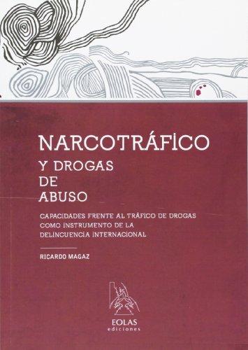 9788415603184: NARCOTRÁFICO Y DROGAS DE ABUSO: CAPACIDADES FRENTE AL TRÁFICO DE DROGAS COMO INSTRUMENTO DE LA DELINCUENCIA INTERNACIONAL