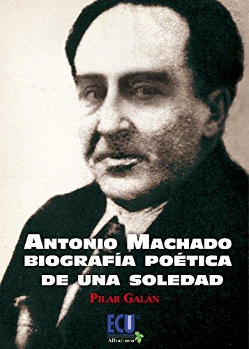 9788415613657: Antonio Machado: biografía poética de una soledad