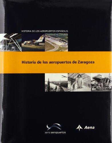 9788415616498: Historia de los aeropuertos de Zaragoza (Historia de los aeropuertos españoles)