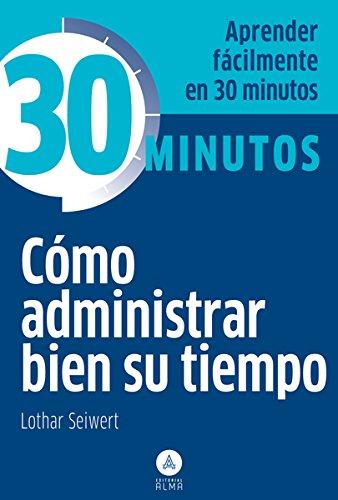 9788415618003: Cómo administrar bien su tiempo: Aprenda fácilmente en 30 minutos