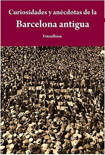 9788415618065: Curiosidades Y Anécdotas De La Barcelona Antigua (Fotoalbum)