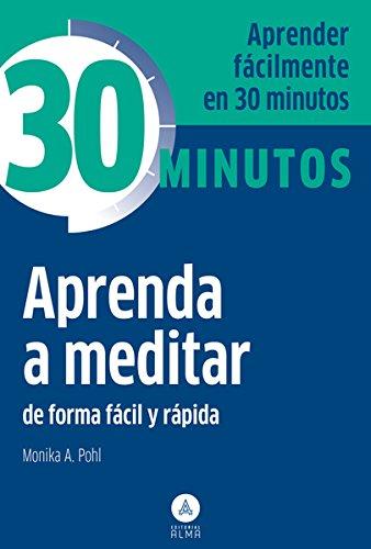 Aprenda a meditar: De forma fácil rápida y sencilla (Spanish Edition): Monica A. Pohl