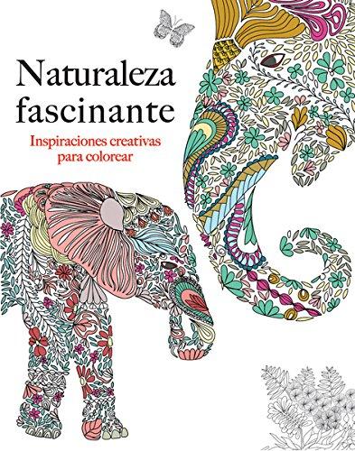 Naturaleza facinante: Inspiraciones creativas para colorear (Spanish: Rose, Christina