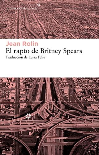 9788415625070: El rapto de Britney Spears (Libros del Asteroide)