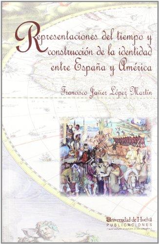 9788415633037: Representaciones del tiempo y construcción de la identidad entre España y América, 1580-1700