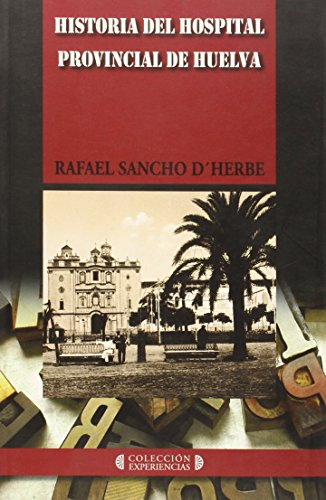 9788415633587: Historia del Hospital provincial de Huelva (Experiencias)