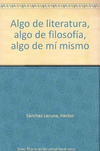 9788415648567: Algo de literatura, algo de filosofía, algo de mí mismo