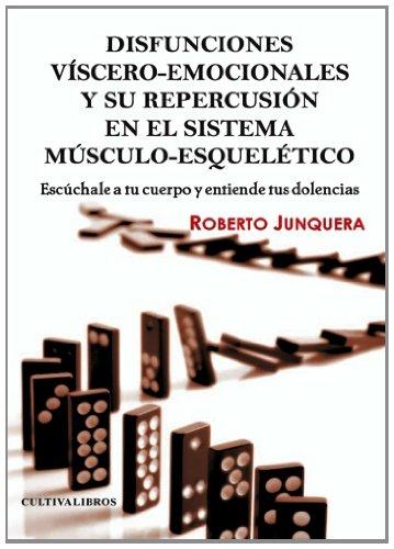 9788415661009: Disfunciones Viscero-Emocionales y Su Repercusión en el Músculo-Esquelético. Escucha a tu Cuerpo y Entiende Tus Dolencias. (Spanish Edition)