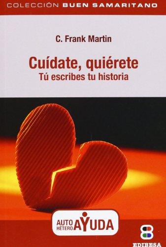 Cuídate, quiérete.: Tú escribes tu historia (BUEN SAMARITANO): Martin, Frank F...